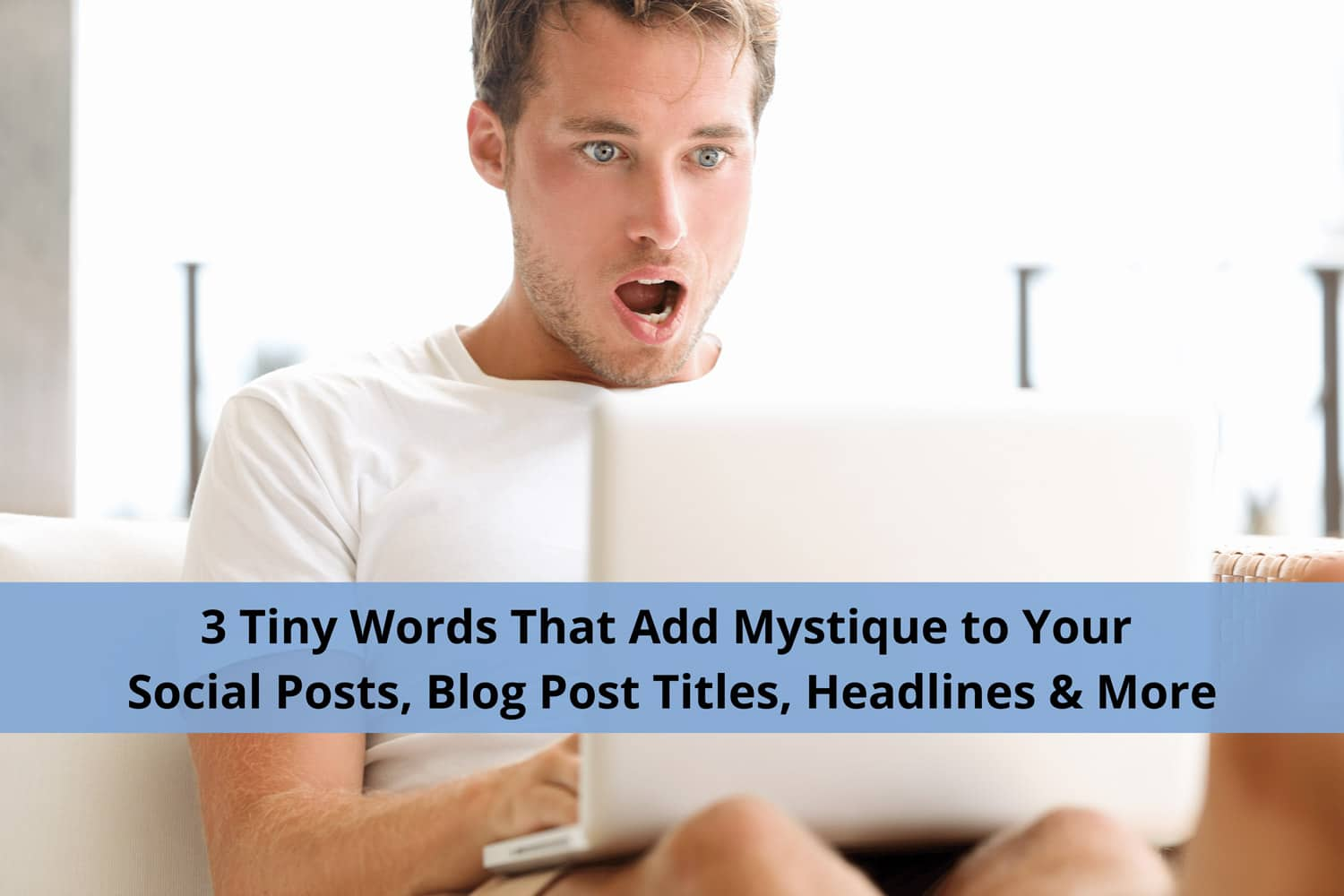 3 Tiny Words That Add Mystique to Your Social Posts, Blog Post Titles, Headlines & More