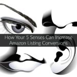 How Your 5 Senses Can Increase Amazon Listings Conversions