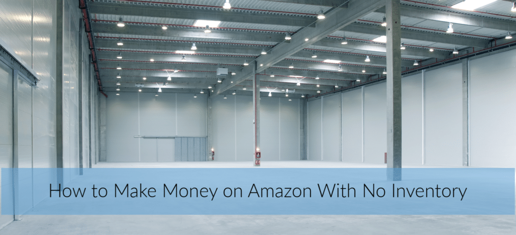 How to Make Money on Amazon With No Inventory
