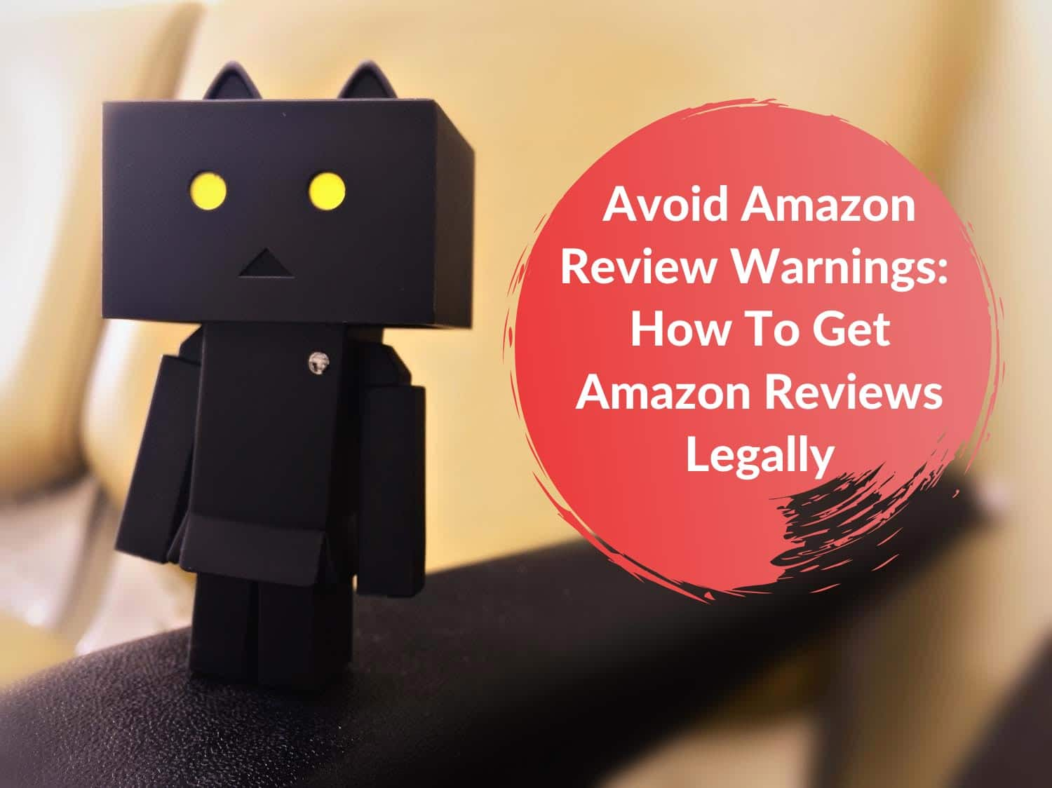 Avoid Amazon Review Warnings: How to Get Amazon Reviews Legally