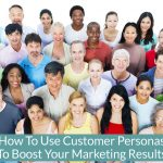 How To Use Customer Personas To Boost Your Marketing Results