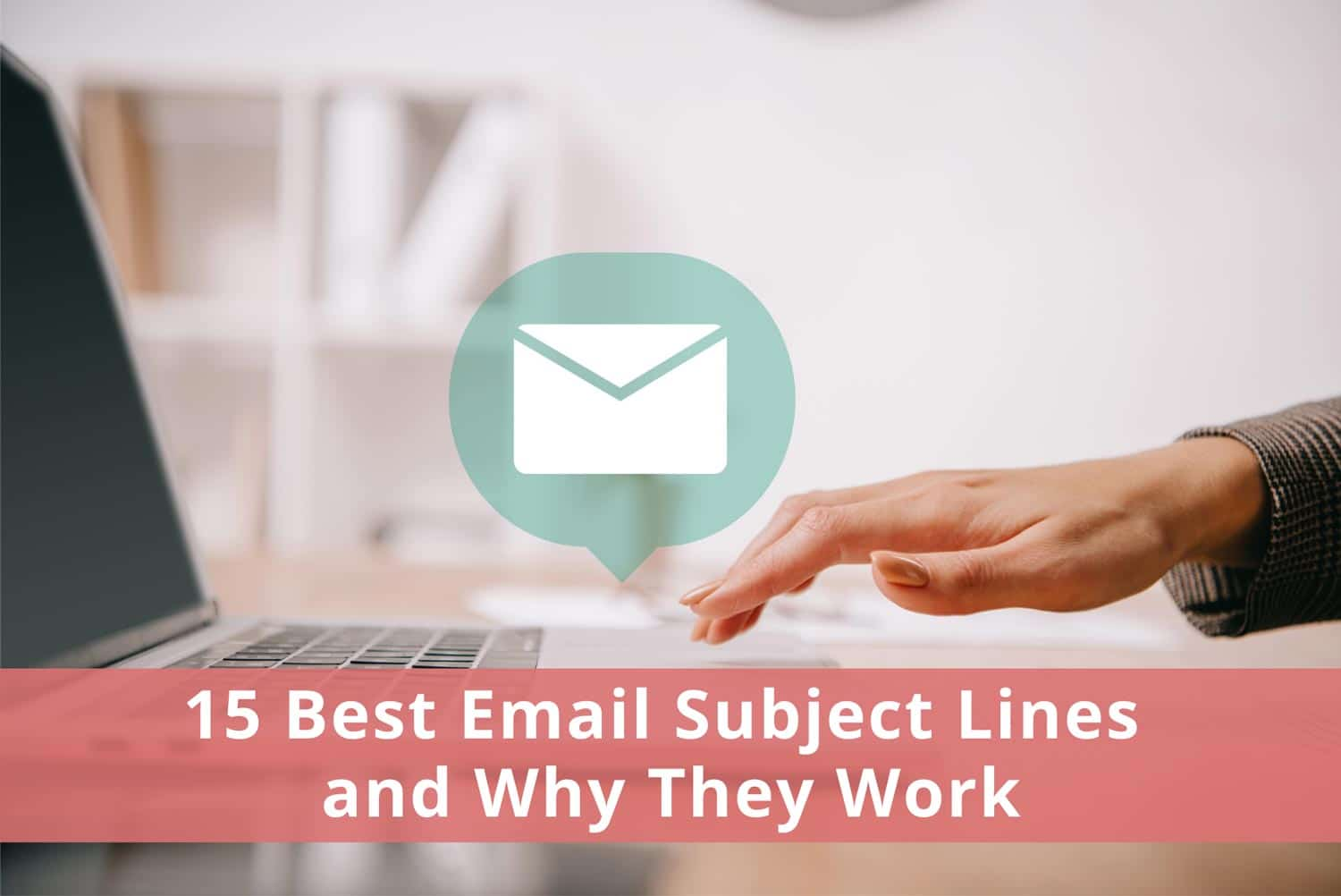 15 Best Email Subject Lines and Why They Work