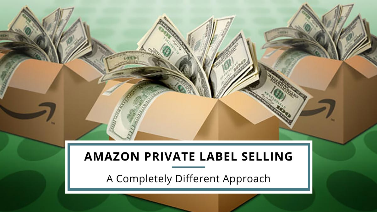 A Completely Different Approach to Amazon Private Label Selling