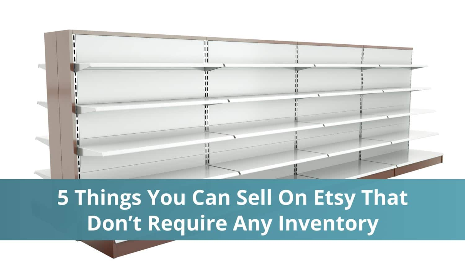 5 Things You Can Sell On Etsy That Don't Require Any Inventory