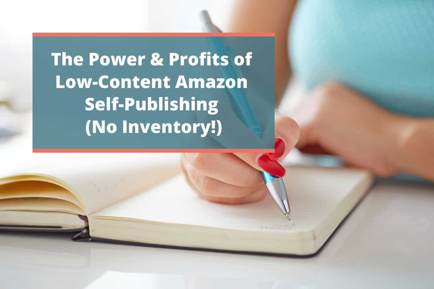 The Power & Profits of Low-Content Amazon Self-Publishing (No Inventory!)
