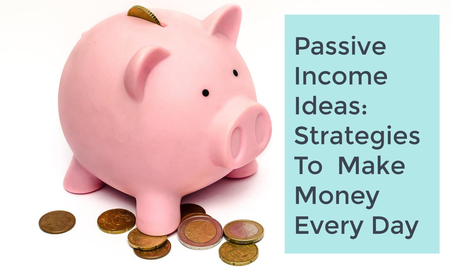 Passive Income Ideas: Strategies For Making Money Every Day