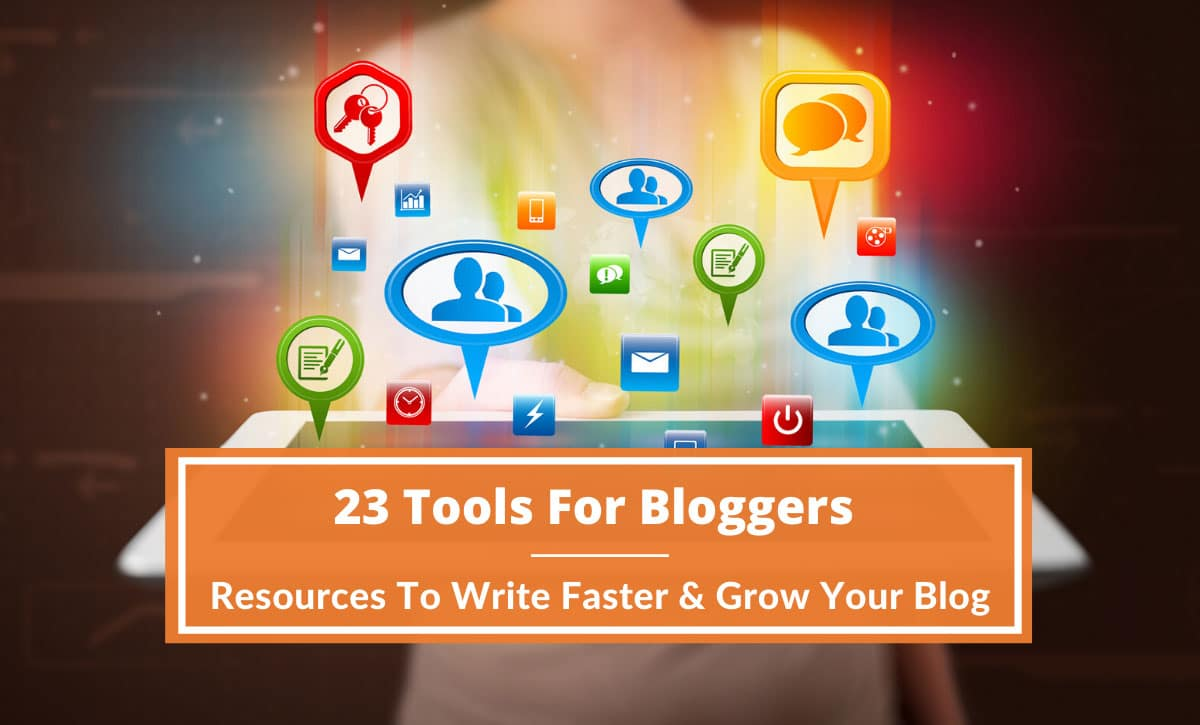 23 Tools For Bloggers: Resources To Write Faster & Grow Your Blog