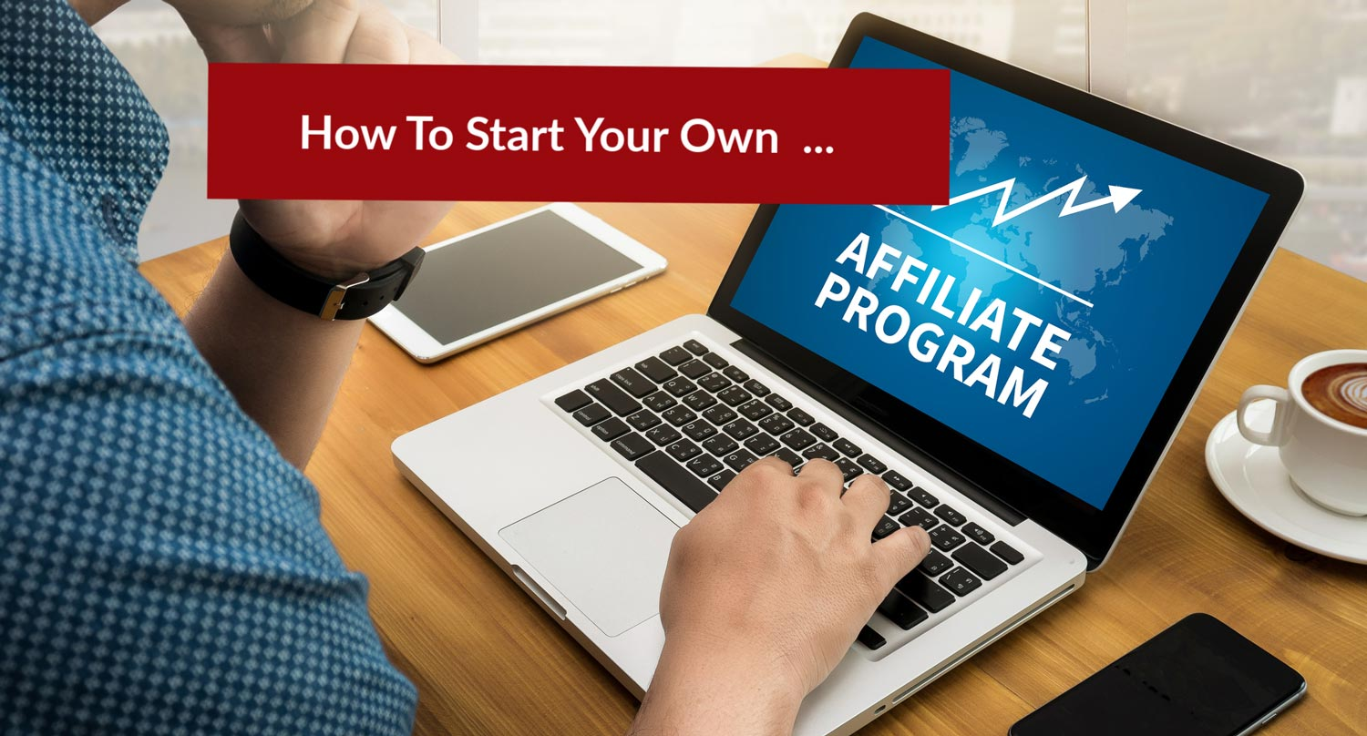How To Start An Affiliate Program Of Your Own