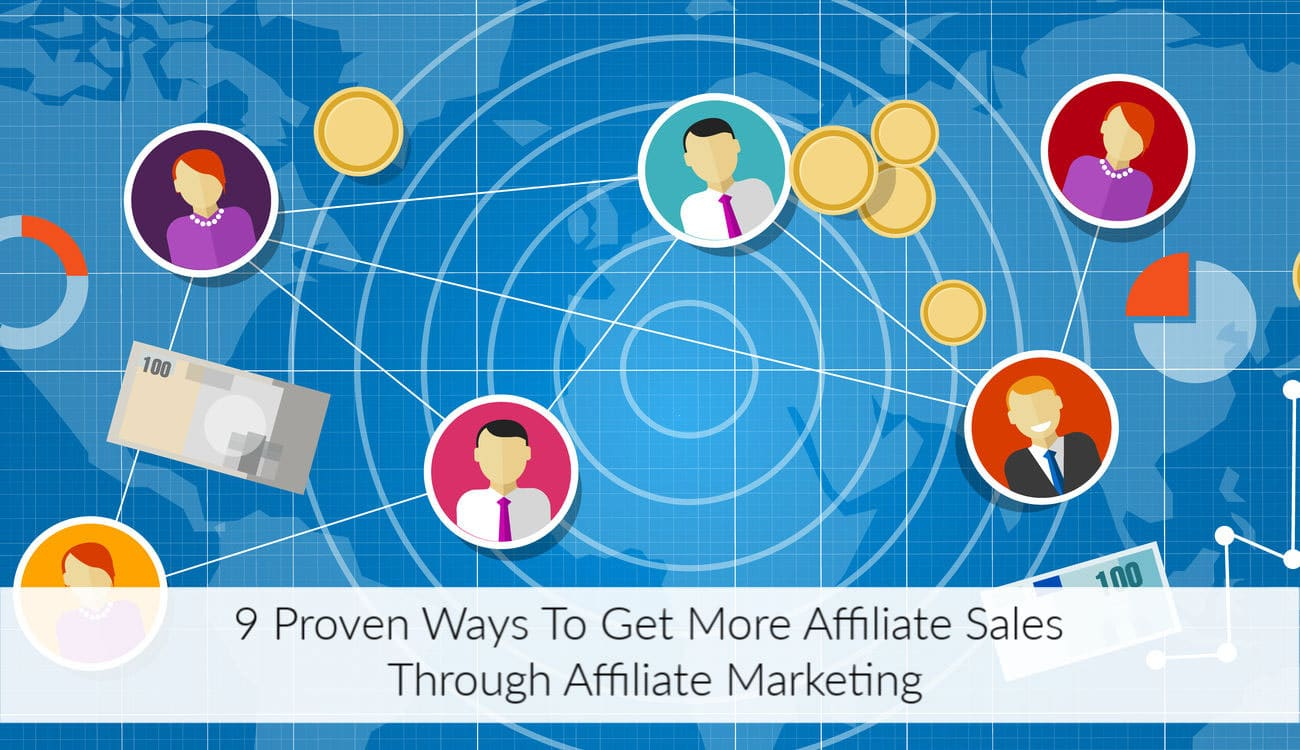 9 Proven Ways To Get More Affiliate Sales Through Affiliate Marketing