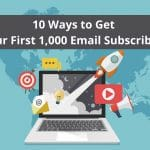 10 Ways to Get Your First 1,000 Email Subscribers