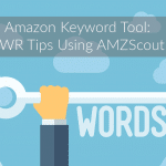 Amazon Keyword Tool: KWR Tips Using AMZScout