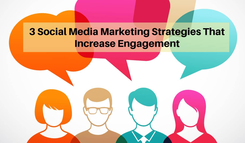 3 Social Media Marketing Strategies That Increase Engagement