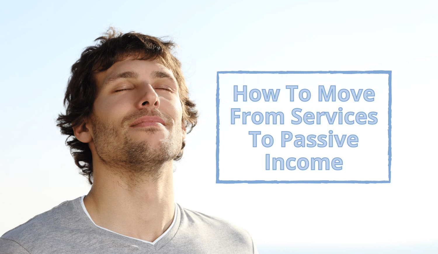 How To Move From Services To Passive Income