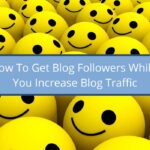 How To Get Blog Followers While You Increase Blog Traffic