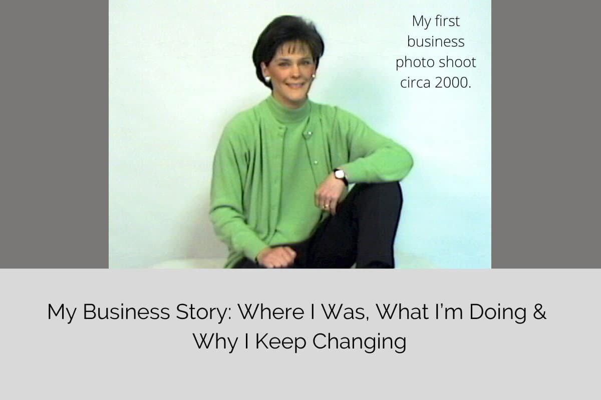 My Business Story: Where I Was, What I'm Doing, & Why I Changed
