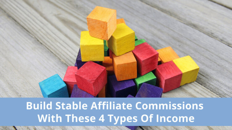 Build Stable Affiliate Commissions With These 4 Types Of Income
