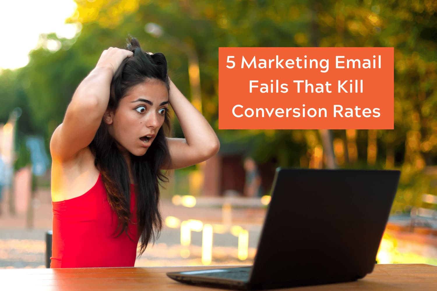 5 Marketing Email Fails That Kill Conversion Rates