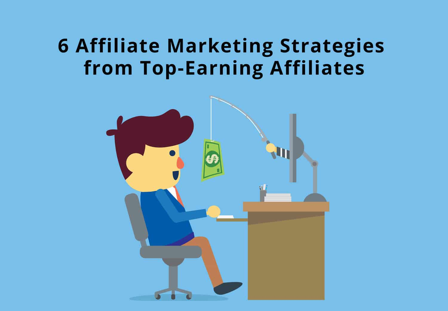 6 Affiliate Marketing Strategies from Top-Earning Affiliates